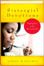 Sistergirl Devotions: Keeping Jesus in the Mix on the Job by Carol Mackey